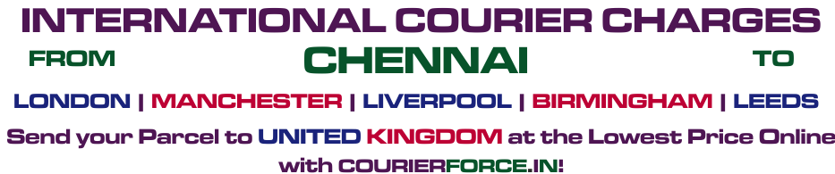 INTERNATIONAL COURIER SERVICE FROM CHENNAI TO UK