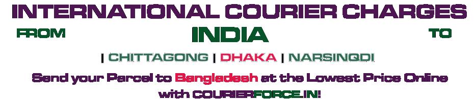 INTERNATIONAL COURIER SERVICE TO BANGLADESH