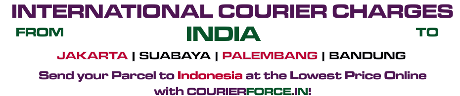 INTERNATIONAL COURIER SERVICE TO INDONESIA