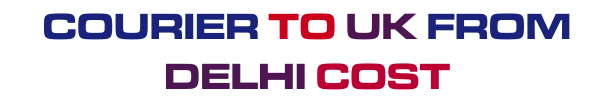 Courier To UK from Delhi cost
