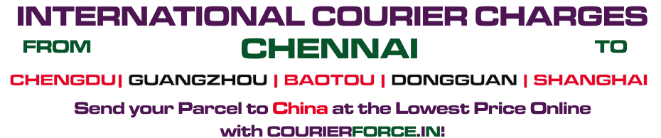 INTERNATIONAL COURIER SERVICE FROM CHENNAI TO CHINA