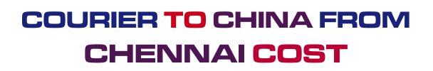 courier to China from Chennai cost